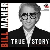 Bill Maher - True Story: A Comedy Novel (Unabridged) [Unabridged Fiction]  artwork