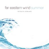 Far Eastern Wind - Summer