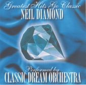 Greatest Hits Go Classic: Neil Diamond - Performed By Classic Dream Orchestra