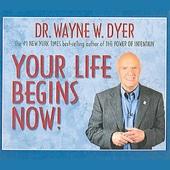 Dr. Wayne W. Dyer - Your Life Begins Now! (Unabridged) [Unabridged Nonfiction]  artwork
