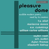 Pleasure Dome: Modern Poetry Read by its Creators: T.S. Eliot, Marianne Moore, E.E. Cummings, William Carlos Williams, Ogden Nas