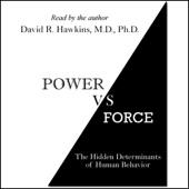 Power vs. Force: The Hidden Determinants of Human Behavior (Unabridged) - Dr. David R. Hawkins Cover Art