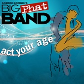 Gordon Goodwin's Big Phat Band - Act Your Age  artwork