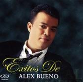 Exitos de Alex Bueno