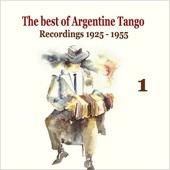 The Best of Argentine Tango, Vol. 1 / 78 Rpm Recordings 1925 - 1955
