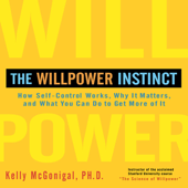 The Willpower Instinct: How Self-Control Works, Why It Matters, and What You Can Do to Get More of It  (Unabridged)