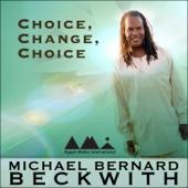 Choice, Change, Choice - Michael Bernard Beckwith, Michael Bernard Beckwith