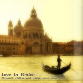 Love in Venice: Romantic Chillout and Lounge Music, Vol, 1