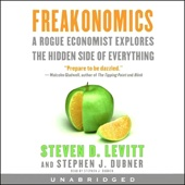 Freakonomics: A Rogue Economist Explores the Hidden Side of Everything (Unabridged) - Steven D. Levitt and Stephen J. Dubner Cover Art