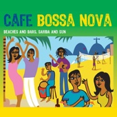 Café Bossa Nova - Beaches And Bars, Samba And Sun