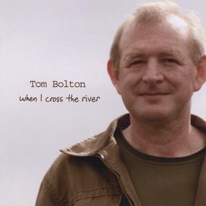 Tom Bolton - When I Cross the River