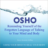 Osho Reminding Yourself of the Forgotten Language of Talking to Your Mind and Body - EP