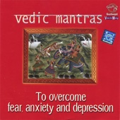 Vedic Mantras to Overcome Fear, Anxiety and Depression