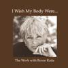 Byron Katie Mitchell - I Wish My Body Were... (Unabridged  Nonfiction) artwork