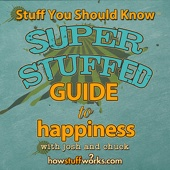 Stuff You Should Know: Super Stuffed Guide to Happiness