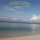 Lounge Beach Maldives Alimatha, Vol. 1