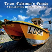 To Our Fisherman's Friends – A Collection Of Sea Shanties