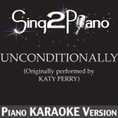 Unconditionally (Originally Performed By Katy Perry) [Piano Karaoke Version]