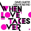 When Love Takes Over (Remixes) [feat. Kelly Rowland] - Single, David Guetta
