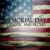 Memorial Day: Patriotic and Proud - The Star Spangled Banner, God Bless America, Battle Hymn of the Republic - Various Artists