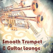 Smooth Trumpet & Guitar Lounge (Relax Chillout Music)