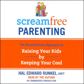 ScreamFree Parenting, 10th Anniversary Revised Edition: How to Raise Amazing Adults by Learning to Pause More and React Less (Unabridged) - Hal Runkel, LMFT mp3 listen download