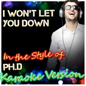 I Won't Let You Down (In the Style of Ph.D) [Karaoke Version]