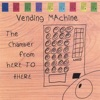 The Chamber From Here to There, Vending Machine