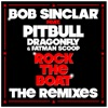 Rock the Boat (The Remixes) [feat. Pitbull, Dragonfly & Fatman Scoop], Bob Sinclar