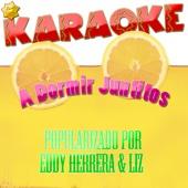 A Dormir Juntitos (Popularizado por Eddy Herrera & Liz) [Karaoke Version]