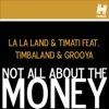 Not All About the Money (feat. Timbaland & Grooya) [Remixes] - EP, La La Land & Timati