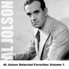 Al Jolson - Selected Favorites, Volume 1, Al Jolson