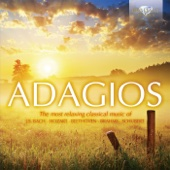 Adagios (The Most Relaxing Classical Music of J.S. Bach, Mozart, Beethoven, Brahms and Schubert)