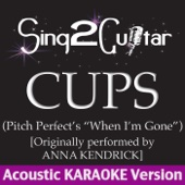 Cups (Originally Performed By Anna Kendrick) [Acoustic Karaoke Version]