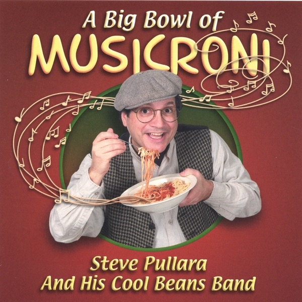 A Big Bowl of Musicroni by Steve Pullara & His Cool Beans Band