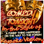 Comedy Tonight (In the Style of a Funny Thing Happened On the Way to the Forum) [Karaoke Version]