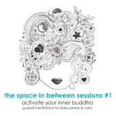 The Space In Between Sessions 1 - Activate Your Inner Buddha