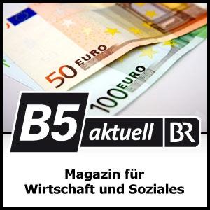 Magazin für Wirtschaft und Soziales - B5 aktuell
