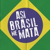 Asi Brasil Me Mata