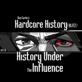 Episode 20 - (Blitz) History Under the Influence (feat. Dan Carlin)