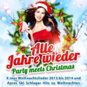 Alle Jahre wieder - Party Meets Christmas (X-mas Weihnachtslieder 2013 bis 2014 und Après Ski Schlager Hits zu Weihnachten)