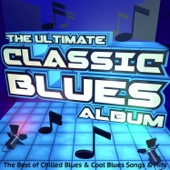 The Ultimate Classic Blues Album: The Best of Chilled Blues & Cool Blues Songs & Hits