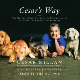 Cesar's Way: The Natural, Everyday Guide to Understanding and Correcting Common Dog Problems - Cesar Millan and Melissa Jo Peltier mp3 listen download