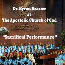 Sacrificial Performance, Pastor Byron Brazier & Apostolic Church of God