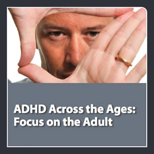 neuroscienceCME - ADHD Across the Ages: Focus on the Adult