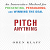 Pitch Anything: An Innovative Method for Presenting, Persuading, And Winning the Deal (Unabridged) - Oren Klaff