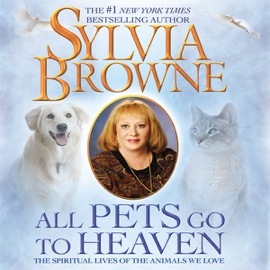 All Pets Go to Heaven: The Spiritual Lives of the Animals We Love (Unabridged) - Sylvia Browne mp3 listen download