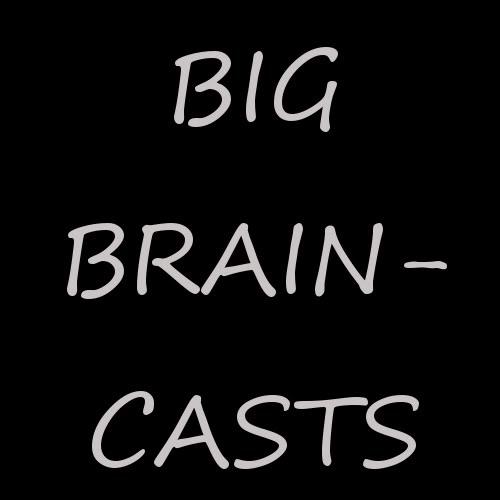 Big Braincasts