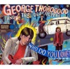 Who Do You Love?, George Thorogood & The Destroyers