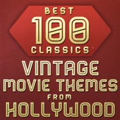 100 Best Classic Vintage Movie Themes From Hollywood, Vol. 1